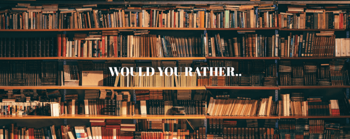 Would You Rather? – BookTag